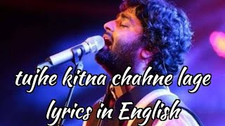 Tujhe Kitna Chahne Lage Lyrics in English Translation ft. Arjit singh
