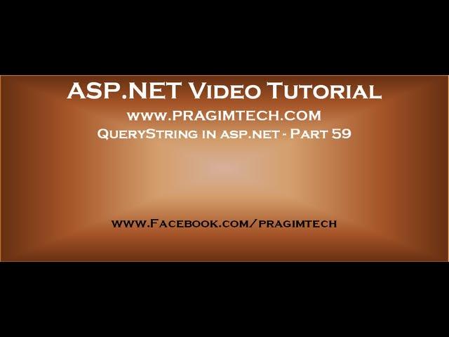 QueryString in asp.net   Part 59