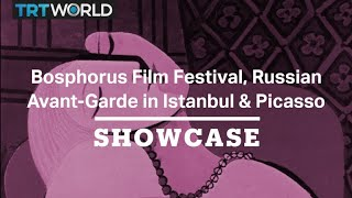 Bosphorus Film Festival, Russian Avant-Garde in Istanbul & Picasso | Full Episode | Showcase