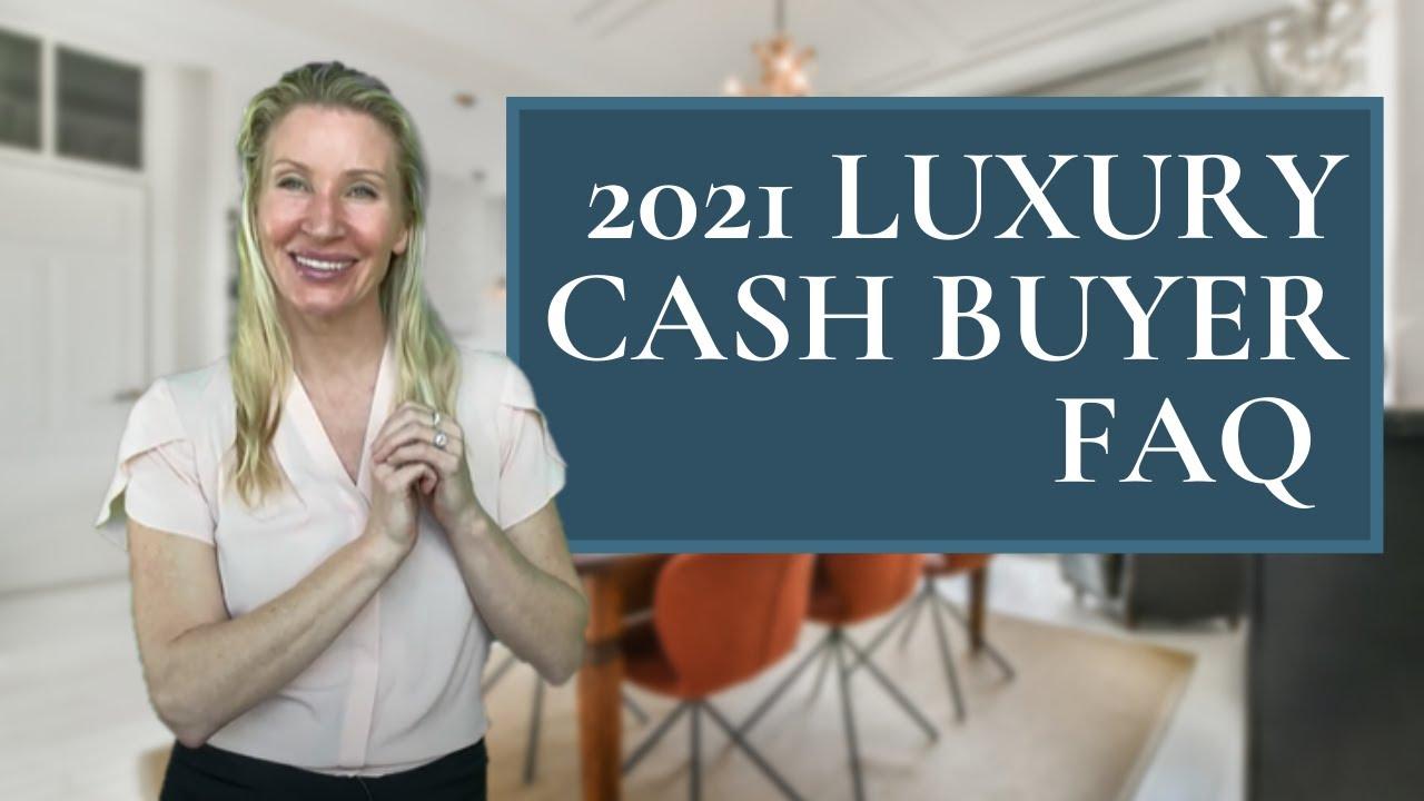 2021 Luxury Cash Buyer 💵  🏘  FAQ🧐