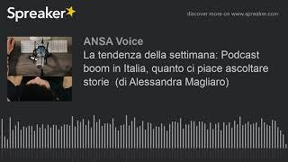 La tendenza della settimana: Podcast boom in Italia, quanto ci piace ascoltare storie  (di Alessandr