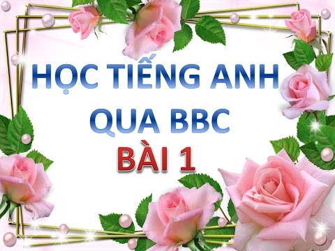 Học tiếng Anh qua BBC news - Bài 1 - Hoc tieng anh qua BBC New HD