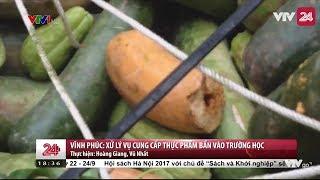 Vĩnh Phúc: Xử lý vụ cung cấp thực phẩm bẩn vào trường học - Tin Tức VTV24