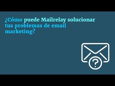 ¿Cómo puede Mailrelay solucionar tus problemas de email marketing?