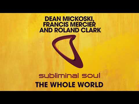 Dean Mickoski Francis Mercier And Roland Clark - The Whole World Extended Mix