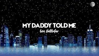Lirik Lagu My Daddy Told Me - Gen Halilintar
