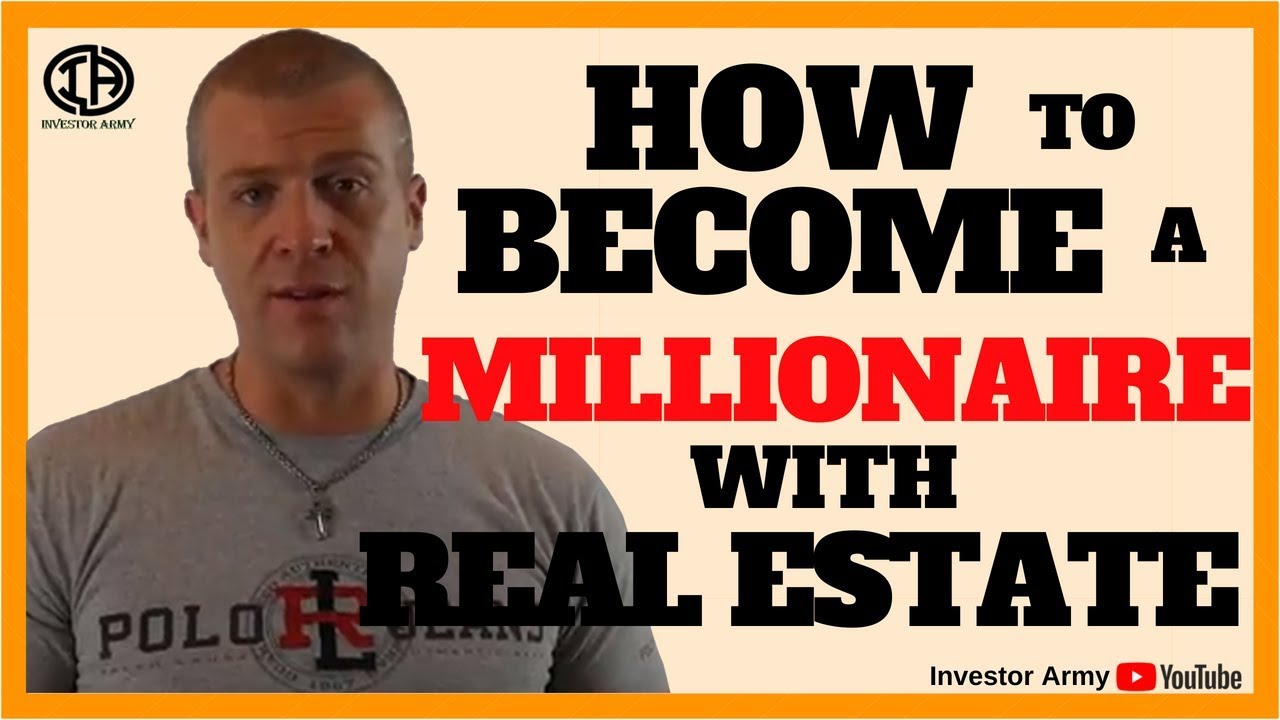 How To Become A Millionaire With Real Estate!!!