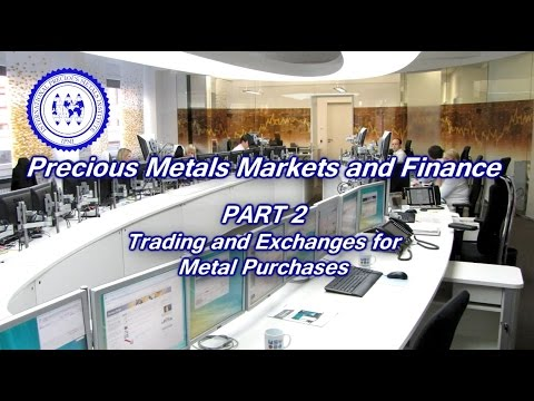 Precious Metals Markets and Finance:  Part 2 -Trading and Exchanges