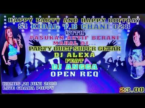 HAPPY PARTY AND HAPPY BIRTHDAY SI KIDAL T.B GHANI 028 BY DJ ANGGA FEAT DJ ALEXA MONYOR
