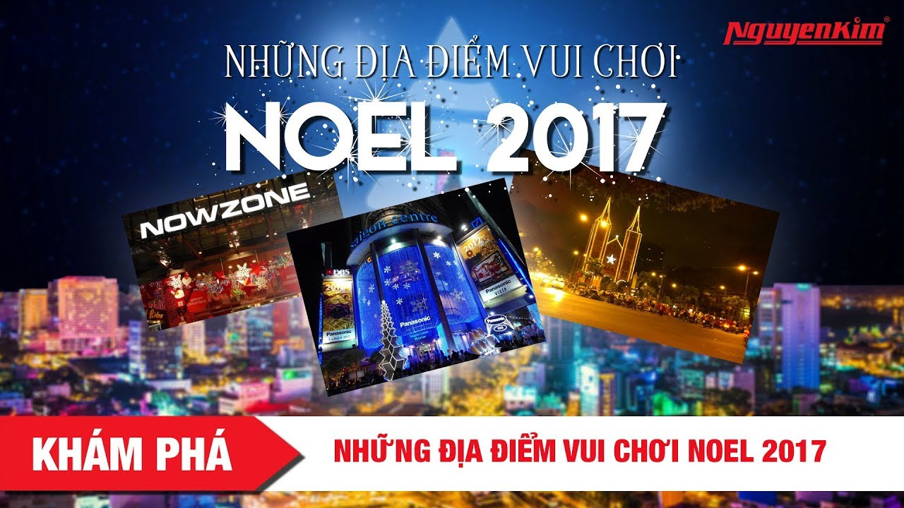 Khám phá Sài Gòn: Những điểm vui chơi NOEL 2017 – Nguyễn Kim