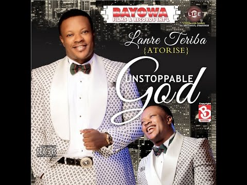 UNSTOPPABLE GOD. LANRE TERIBA ATORISE new  album  complete audio CD. BAYOWA REC.