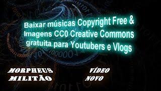 Como baixar músicas Copyright Free e Imagens CC0 Creative Commons gratuita para Youtubers e Vlogs