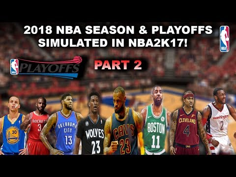 2018 NBA SEASON & PLAYOFFS SIMULATED IN NBA2K17!!! - Part 2