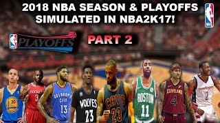 2018 NBA SEASON & PLAYOFFS SIMULATED IN NBA2K17!!! - Part 2