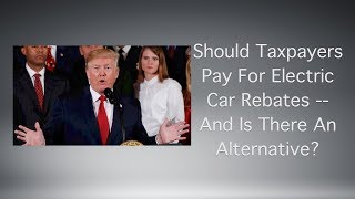 Should Taxpayers Pay For Electric Car Rebates? And Is There an Alternative?