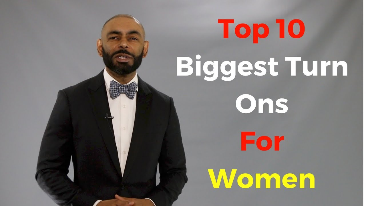 top 10 biggest turn ons for women - youtube