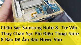 Chân Sạc Samsung Note 8, Tư Vấn Thay Chân Sạc Pin Điện Thoại Note 8 Báo Độ Ẩm Báo Nước Vào