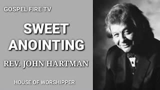 SWEET ANOINTING || REV. JOHN HARTMAN