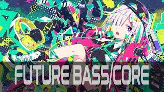 Future Bass/Future Core Mix   Welcome to the Future