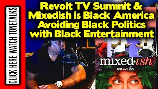 Revolt TV Summit & Mixedish is our Entertainment Covering Our Politics