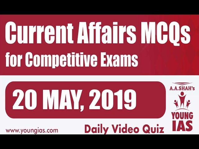 20  May 2019 Current Affairs MCQs For CLAT AILET MH-CET SSC BANKING RAILWAYS (RRB) STATE PSC