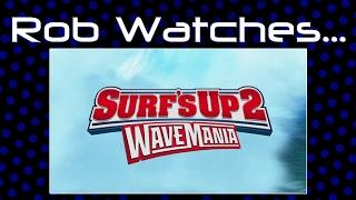 Rob Watches Surf's Up 2 Wavemania