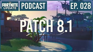 Ep. 028 - Patch 8.1 - The Fortnite Update - Fortnite Battle Royale Podcast