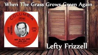 Lefty Frizzell - When The Grass Grows Green Again YouTube Videos