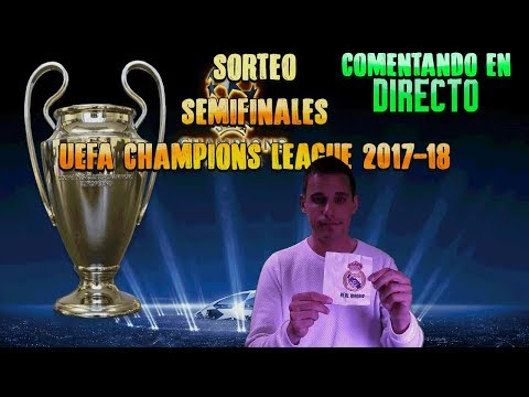 SORTEO SEMIFINALES UEFA CHAMPIONS LEAGUE 2017-18 | COMENTADO EN DIRECTO por @SergioLiveHD