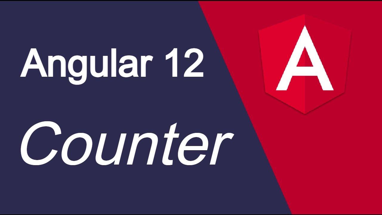 Angular 12 tutorial #12 Counter example