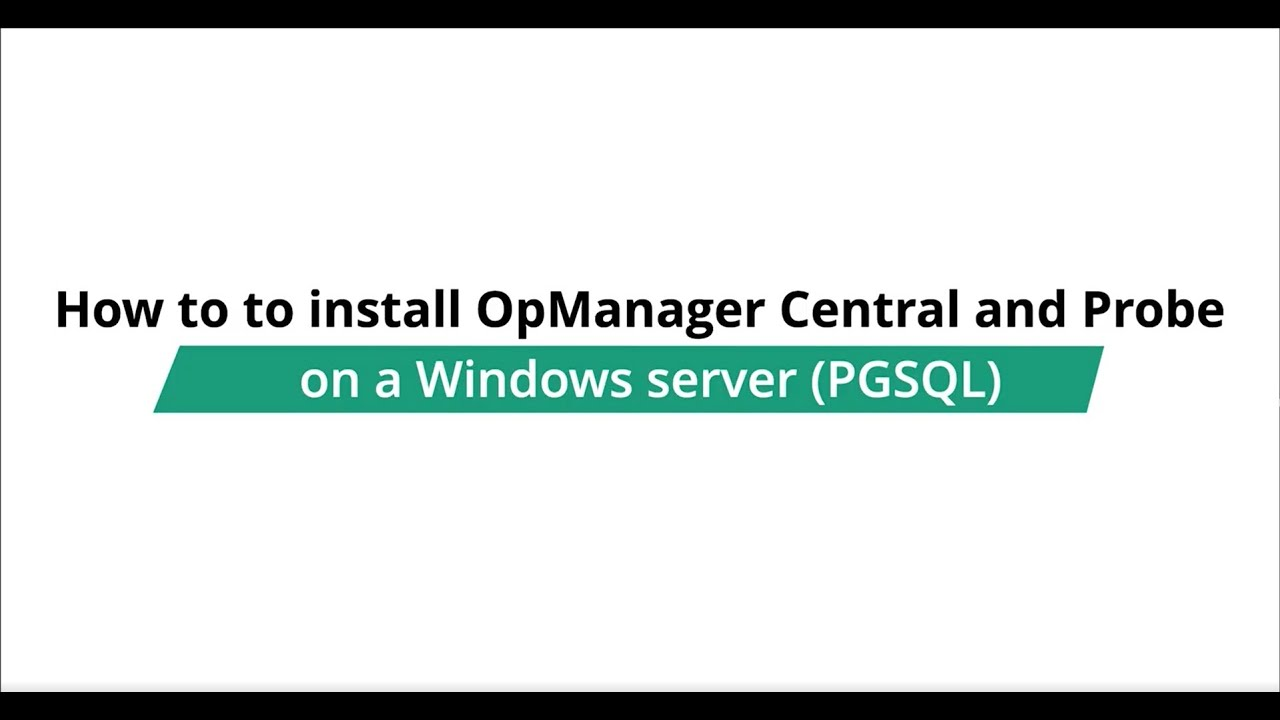 How to install OpManager Central and Probe on a Windows server (PGSQL)?