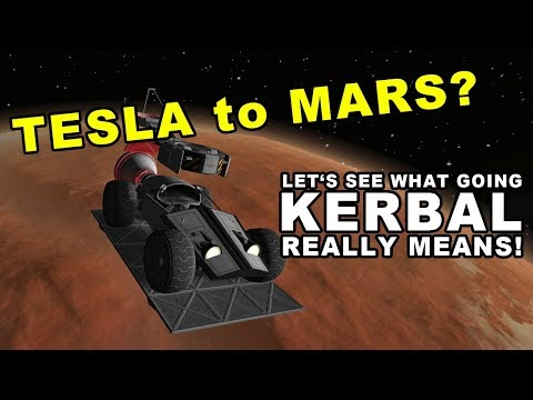 "Tesla Roadster to Mars? - Let's teach Elon what ""going Kerbal"" REALLY means!"