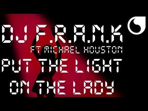 DJ Frank  Ft. Michael Houston - Put The Light On The Lady (Club Mix)