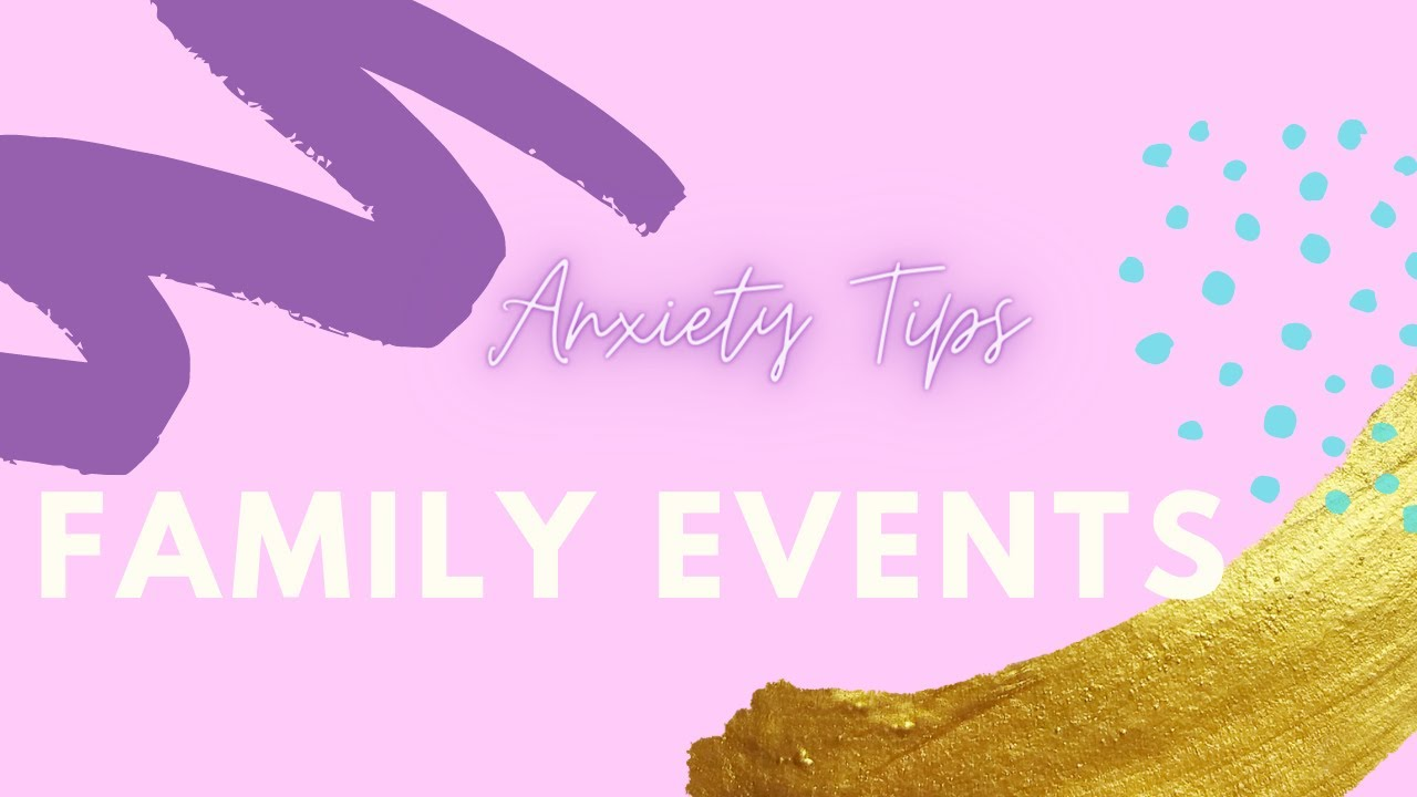 Anxiety Tips | Family Events