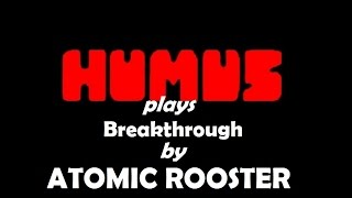 "ATOMIC ROOSTER ""Breakthrough"" as performed by HUMUS"