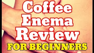Coffee Enema Q&A Review For Beginners - Coffee Bean Enemas Detox Miracle (Organic Green)