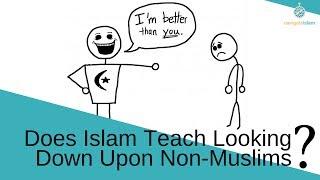 Does Islam teach Muslims to look down upon their non-Muslim friends or relatives?