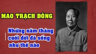 """""""Hồi Ức Mao Trạch Đông"""" – Những Tháng Ngày Cuối Cùng Trong Đời Đã Sống Như Thế Nào"""