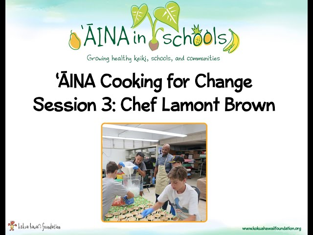 'ĀINA Cooking For Change Session 3 Chef Lamont Brown