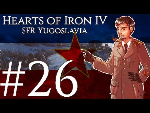 [26] Hearts of Iron IV - SFR Yugoslavia - Tito drops the BOMB.