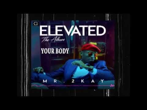 MR. 2KAY - YOUR BODY