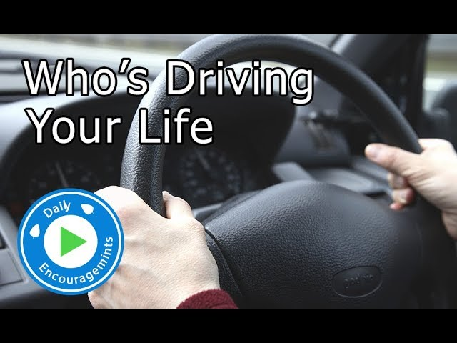 Who's Driving Your life? - Daily EncourageMints