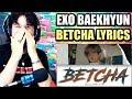 Baekhyun백현 - 'Betcha' LYRICS   THIS SONG HAD ME JUMPING   REACTION