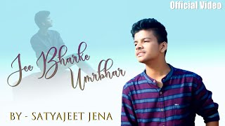 Jee Bhar Ke   Satyajeet Jena   Official Video