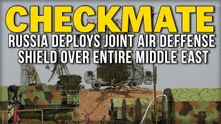 CHECKMATE: RUSSIA DEPLOYS JOINT AIR DEFENSE SHIELD OVER ENTIRE MIDDLE EAST