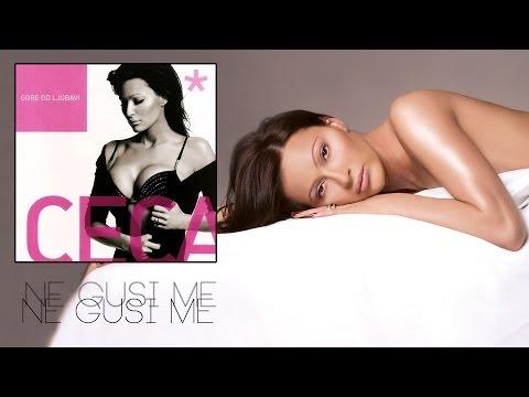 Ceca - Ne gusi me - (Audio 2004) HD