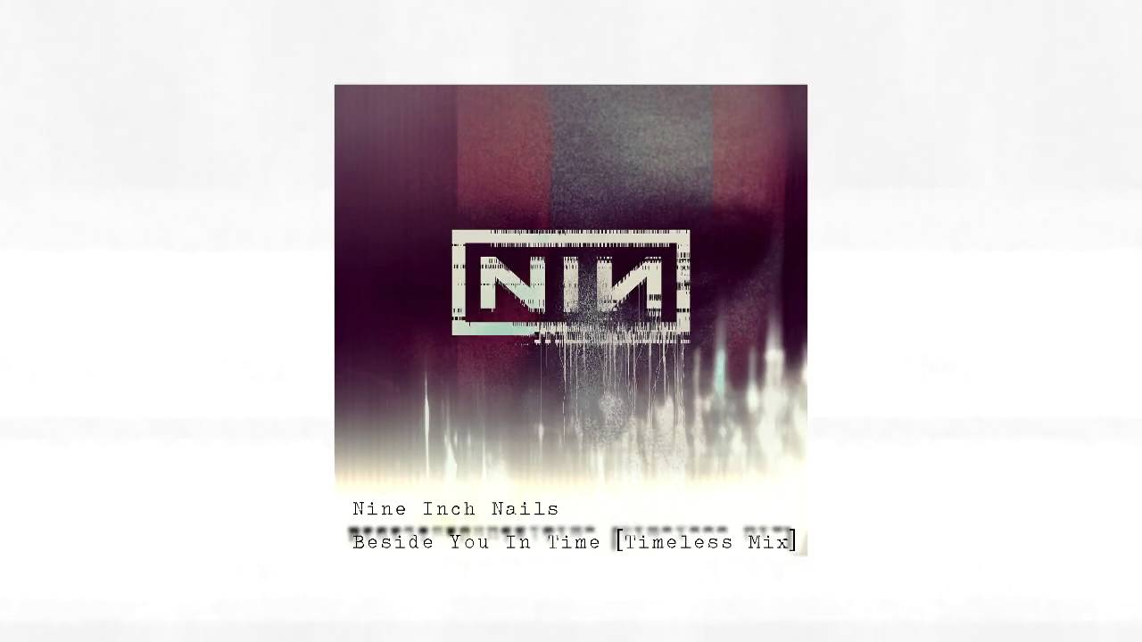 Nine Inch Nails - Beside You In Time [Timeless Mix] - YouTube
