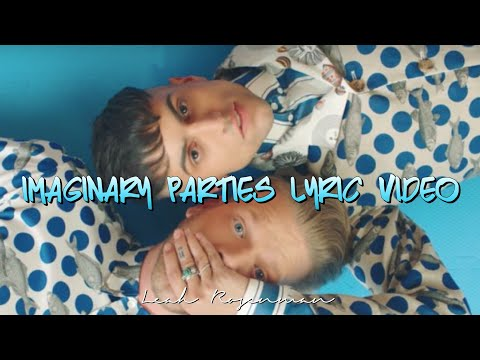Imaginary Parties Lyric Video