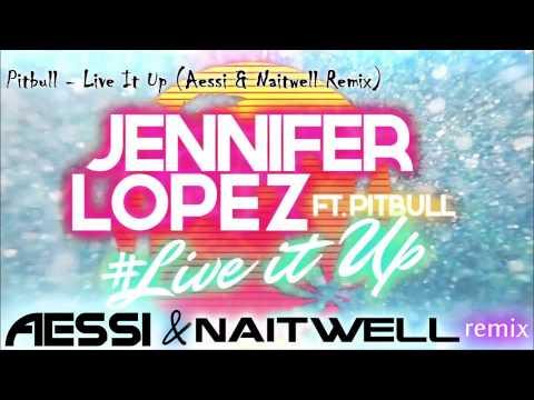 Jennifer López & Pitbull   Live It Up Aessi & Naitwell Remix)
