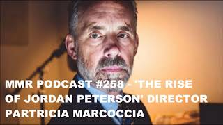 MMR Podcast #258 - The Rise Of Jordan Peterson Director Patricia Marcoccia
